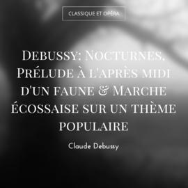 Debussy: Nocturnes, Prélude à l'après midi d'un faune & Marche écossaise sur un thème populaire