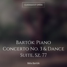 Bartók: Piano Concerto No. 3 & Dance Suite, Sz. 77