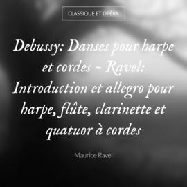 Debussy: Danses pour harpe et cordes - Ravel: Introduction et allegro pour harpe, flûte, clarinette et quatuor à cordes