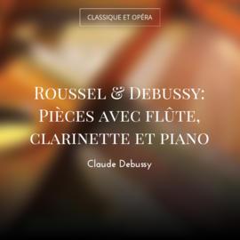 Roussel & Debussy: Pièces avec flûte, clarinette et piano