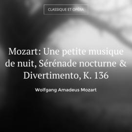 Mozart: Une petite musique de nuit, Sérénade nocturne & Divertimento, K. 136