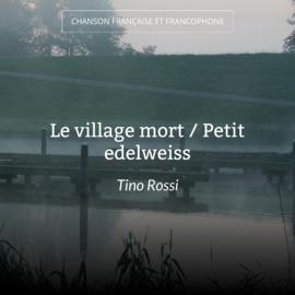 Le village mort / Petit edelweiss
