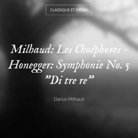 "Milhaud: Les Choéphores - Honegger: Symphonie No. 5 ""Di tre re"""