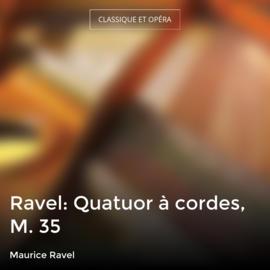 Ravel: Quatuor à cordes, M. 35