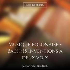 Musique polonaise - Bach: 15 Inventions à deux voix