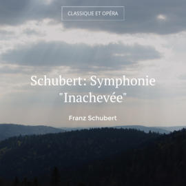 "Schubert: Symphonie ""Inachevée"""