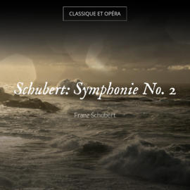 Schubert: Symphonie No. 2