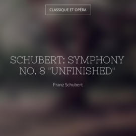 "Schubert: Symphony No. 8 ""Unfinished"""