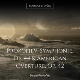 Prokofiev: Symphonie, Op. 44 & American Overture, Op. 42