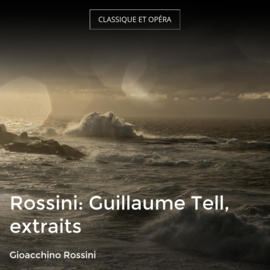 Rossini: Guillaume Tell, extraits