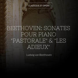 """Beethoven: Sonates pour piano """"Pastorale"""" & """"Les adieux"""""""