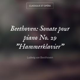 "Beethoven: Sonate pour piano No. 29 ""Hammerklavier"""