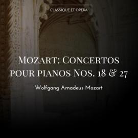Mozart: Concertos pour pianos Nos. 18 & 27