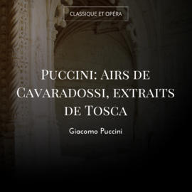 Puccini: Airs de Cavaradossi, extraits de Tosca