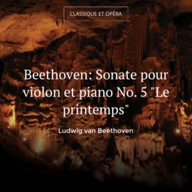 "Beethoven: Sonate pour violon et piano No. 5 ""Le printemps"""