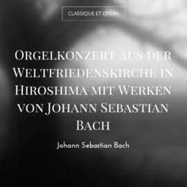 Orgelkonzert aus der Weltfriedenskirche in Hiroshima mit Werken von Johann Sebastian Bach