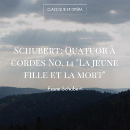 """Schubert: Quatuor à cordes No. 14 """"La jeune fille et la mort"""""""