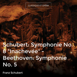 "Schubert: Symphonie No. 8 ""Inachevée"" - Beethoven: Symphonie No. 5"
