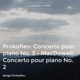 Prokofiev: Concerto pour piano No. 3 - MacDowell: Concerto pour piano No. 2