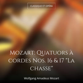 """Mozart: Quatuors à cordes Nos. 16 & 17 """"La chasse"""""""