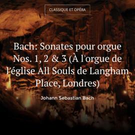 Bach: Sonates pour orgue Nos. 1, 2 & 3 (À l'orgue de l'église All Souls de Langham Place, Londres)