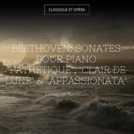 """Beethoven: Sonates pour piano """"Pathétique"""", """"Clair de lune"""" & """"Appassionata"""""""