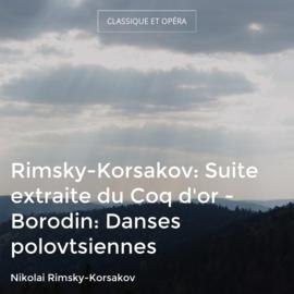 Rimsky-Korsakov: Suite extraite du Coq d'or - Borodin: Danses polovtsiennes