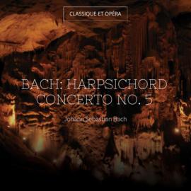 Bach: Harpsichord Concerto No. 5