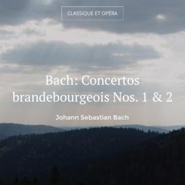 Bach: Concertos brandebourgeois Nos. 1 & 2