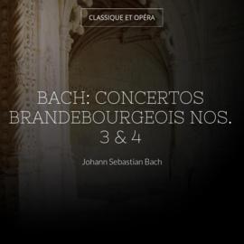 Bach: Concertos brandebourgeois Nos. 3 & 4