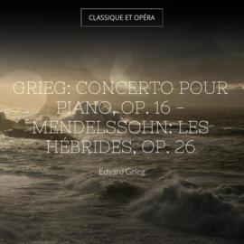 Grieg: Concerto pour piano, Op. 16 - Mendelssohn: Les Hébrides, Op. 26