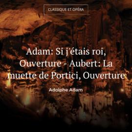 Adam: Si j'étais roi, Ouverture - Aubert: La muette de Portici, Ouverture