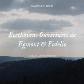 Beethoven: Ouvertures de Egmont & Fidelio