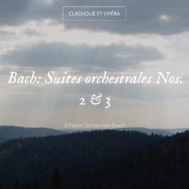 Bach: Suites orchestrales Nos. 2 & 3