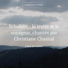 Schubert : la truite & le voyageur, chantés par Christiane Chantal