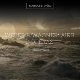 Weber & Wagner: Airs d'opéras