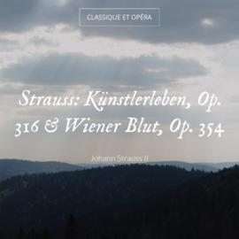 Strauss: Künstlerleben, Op. 316 & Wiener Blut, Op. 354