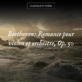 Beethoven: Romance pour violon et orchestre, Op. 50
