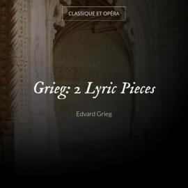 Grieg: 2 Lyric Pieces