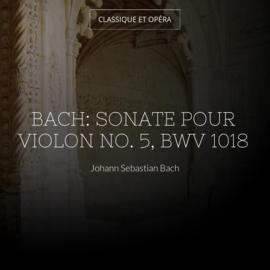 Bach: Sonate pour violon No. 5, BWV 1018