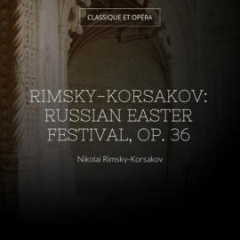 Rimsky-Korsakov: Russian Easter Festival, Op. 36