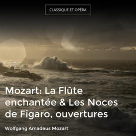 Mozart: La Flûte enchantée & Les Noces de Figaro, ouvertures