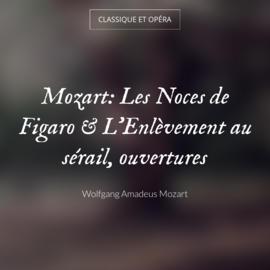 Mozart: Les Noces de Figaro & L'Enlèvement au sérail, ouvertures