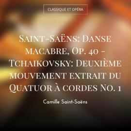 Saint-Saëns: Danse macabre, Op. 40 - Tchaikovsky: Deuxième mouvement extrait du Quatuor à cordes No. 1
