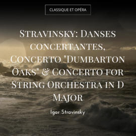 "Stravinsky: Danses concertantes, Concerto ""Dumbarton Oaks"" & Concerto for String Orchestra in D Major"