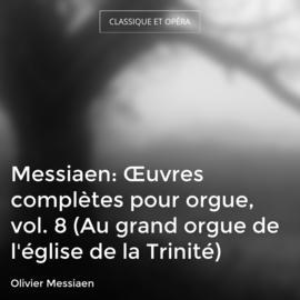 Messiaen: Œuvres complètes pour orgue, vol. 8 (Au grand orgue de l'église de la Trinité)
