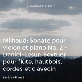 Milhaud: Sonate pour violon et piano No. 2 - Daniel-Lesur: Sextuor pour flûte, hautbois, cordes et clavecin