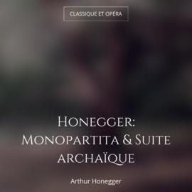 Honegger: Monopartita & Suite archaïque