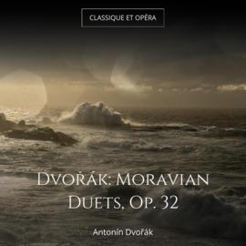 Dvořák: Moravian Duets, Op. 32