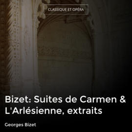 Bizet: Suites de Carmen & L'Arlésienne, extraits
